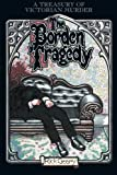 The Borden Tragedy: A Memoir of the Infamous Double Murder at Fall River, Mass., 1892 (Treasury of Victorian Murder (Graphic Novels))