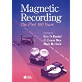 Magnetic Recording the First 100 Years: The First 100 Yearsdi Eric D. Daniel