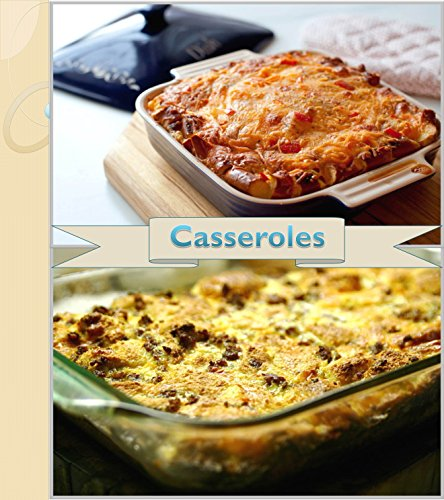 Casserole Recipes: 120 Simple and Delicious Casseroles for breakfast, Meat Lovers, Seafood Lovers and Vegetarians (casserole cookbook, casserole recipe book, casserole, casseroles) (Breakfast Casserole Recipes compare prices)