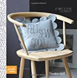 Felt Sew Good: 30 Simple Projects all Cut and Stitched from Felt (Simple Makes)