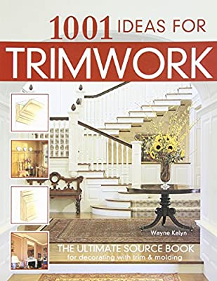 1001 Ideas for Trimwork : The Ultimate Source Book For Decorating With Trim & Molding (English and English Edition) by Creative Homeowner