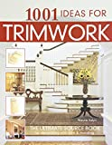 1001 Ideas for Trimwork : The Ultimate Source Book For Decorating With Trim & Molding (English and English Edition)