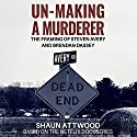 Un-Making a Murderer: The Framing of Steven Avery and Brendan Dassey Audiobook by Shaun Attwood Narrated by  AmadeuS