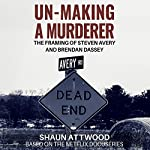 Un-Making a Murderer: The Framing of Steven Avery and Brendan Dassey | Shaun Attwood