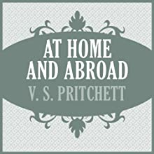 At Home and Abroad (       UNABRIDGED) by V. S. Pritchett Narrated by Roger Clark