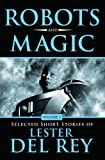 img - for Robots and Magic Volume 2: Selected Short Stories of Lester Del Rey book / textbook / text book