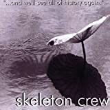 And We'll See All of History Again by Skeleton Crew (2008-06-24)