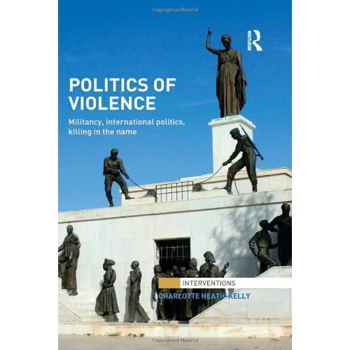 Politics of Violence: Militancy, International Politics, Killing in the name