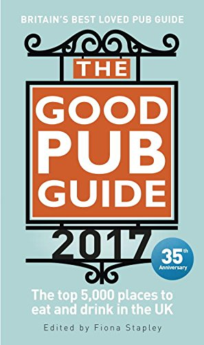 The Good Pub Guide 2017: The top 5,000 places to eat and drink in the UK by Fiona Stapley