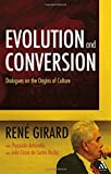 Evolution and Conversion: Dialogues on the Origins of Culture (0567032523) by Girard, René