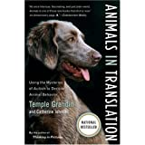 Animals in Translation: Using the Mysteries of Autism to Decode Animal Behavior ~ Temple Grandin