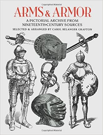 Arms and Armor: A Pictorial Archive from Nineteenth-Century Sources (Dover Pictorial Archive) written by Carol Belanger Grafton