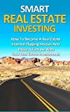 img - for Smart Real Estate Investing: How To Become A Real Estate Investor Flipping Houses And Make A Fortune With Your Real Estate Investments (Real Estate Investing Books, Flip Houses, House Flippers) book / textbook / text book