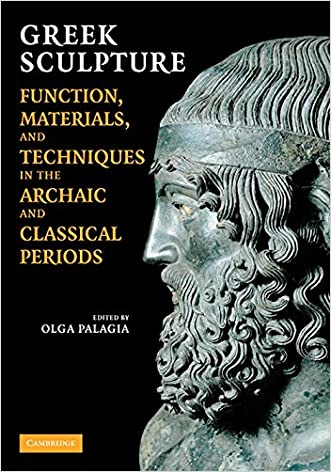 Greek Sculpture: Function, Materials, and Techniques in the Archaic and Classical Periods written by Olga Palagia