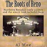 The Roots of Reno | Al W. Moe