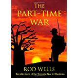 The Part-Time War: Recollections of the Terrorist War in Rhodesiaby Rod Wells