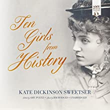 Ten Girls from History Audiobook by Kate Dickinson Sweetser, Amy Puetz - editor Narrated by Jim Hodges