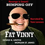 Bumping Off Fat Vinny: Revenge Is Sweet | Dennis N. Griffin,Morgan St. James