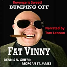 Bumping Off Fat Vinny: Revenge Is Sweet (       UNABRIDGED) by Dennis N. Griffin, Morgan St. James Narrated by Tom Lennon