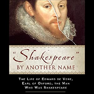 Shakespeare by Another Name: The Life of Edward de Vere, Earl of Oxford, the Man who Was Shakespeare | [Mark Anderson]