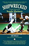 Shipwrecked: A Peoples&#039; History of the Seattle Mariners Amazon.com