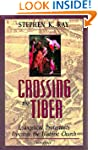 Crossing The Tiber: Evangelical Prote...