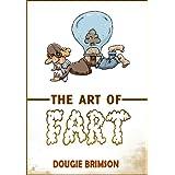 The Art of Fart: The Joy of Flatulence! ~ Dougie Brimson