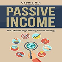 Passive Income: The Ultimate High Yielding Income Strategy Audiobook by Cedric Nix,  Writers International Publishing Narrated by Joe Dawson
