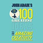 John Adair's 100 Greatest Ideas for Amazing Creativity (       UNABRIDGED) by John Adair Narrated by Daniel Philpott