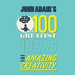 John Adair's 100 Greatest Ideas for Amazing Creativity | [John Adair]