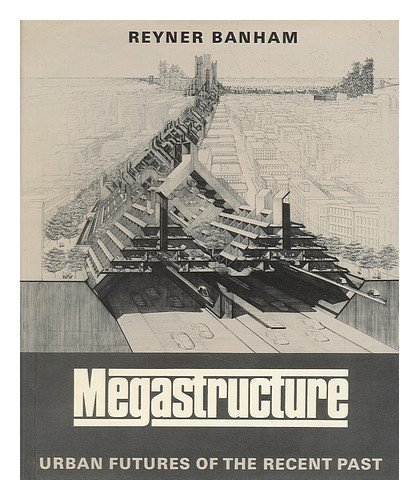 Megastructure: Urban Futures of the Recent Past (Icon Editions) PDF
