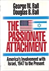 The Passionate Attachment: America's Involvement With Israel, 1947 to the Present