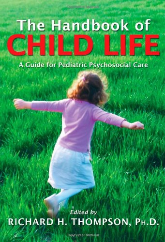The Handbook of Child Life: A Guide for Pediatric...
