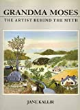 Grandma Moses: The Artist Behind the Myth (155521469X) by Kallir, Jane