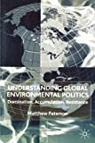 Understanding Global Environmental Politics: Domination, Accumulation, Resistance
