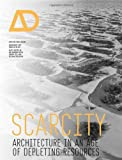 Scarcity: Architecture in an Age of Depleting Resources Architectural Design