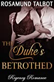 Romance: The Duke's Betrothed (Historical Regency Romance) (Historical Regency Romance Short Stories)