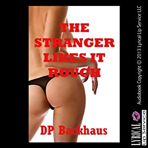 The Stranger Likes it Rough: A First Anal Sex Erotica Story | [DP Backhaus]