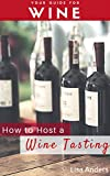 How to Host a Wine Tasting Party (Wine Pairing, Party Host, Wine Party Themes, Red, White, Rose)