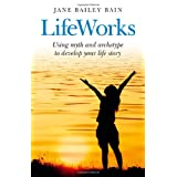 Lifeworks: Using Myth and Archetype to Develop Your Life Storyby Jane Bailey Bain