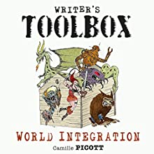World Integration: How to Weave World Building into Your Speculative Fiction Novel: Writer's Toolbox (       UNABRIDGED) by Camille Picott Narrated by Al Kessel