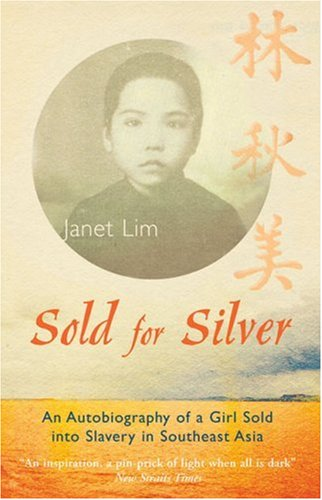 Sold for Silver: An Autobiography of a Girl Sold Into Slavery in Southeast Asia