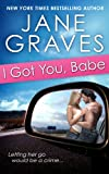 I Got You, Babe (A Sexy Roma... - Jane Graves