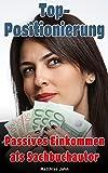Top-Positionierung - Passives Einkommen als Sachbuchautor: Wie Sie f�r Ihr Branding bezahlt werden