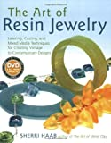 The Art of Resin Jewelry: Layering, Casting, and Mixed Media Techniques for Creating Vintage to Contemporary Designs [With DVD] Sherri Haab