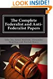 The Complete Federalist and Anti-Federalist Papers