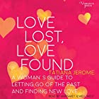 Love Lost, Love Found: A Woman's Guide to Letting Go of the Past and Finding New Love Hörbuch von Tatiana Jerome Gesprochen von: Margaret Jewell West
