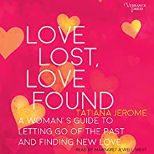 Love Lost, Love Found: A Woman's Guide to Letting Go of the Past and Finding New Love | Livre audio Auteur(s) : Tatiana Jerome Narrateur(s) : Margaret Jewell West