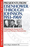 Presidents from Eisenhower through Johnson, 1953-1969: Debating the Issues in Pro and Con Primary Documents (The President's Position: Debating the Issues) (0313315825) by King, John