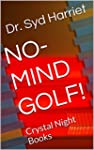 NO-MIND GOLF! (Mastering The Mental G...